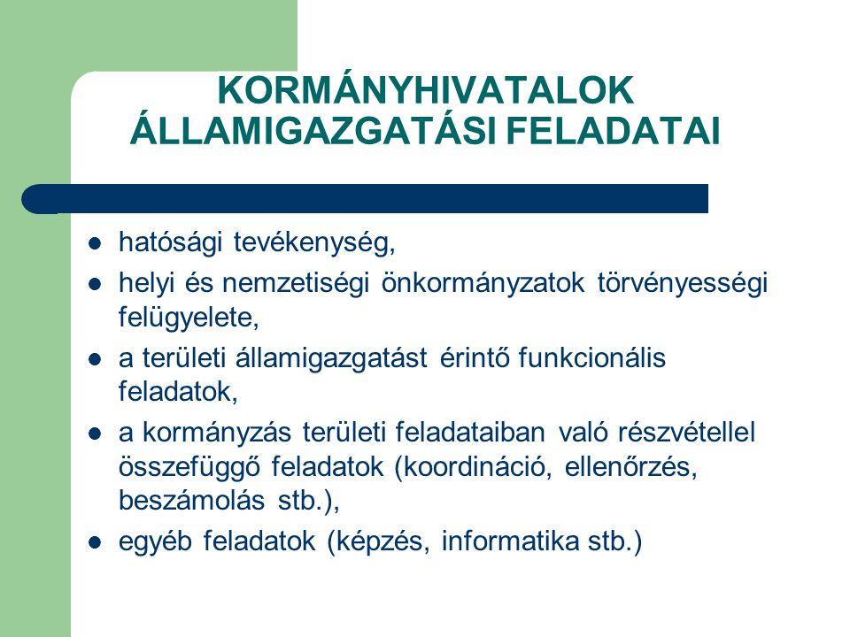 KORMÁNYHIVATALOK ÁLLAMIGAZGATÁSI FELADATAI hatósági tevékenység, helyi és nemzetiségi önkormányzatok törvényességi felügyelete, a területi államigazga