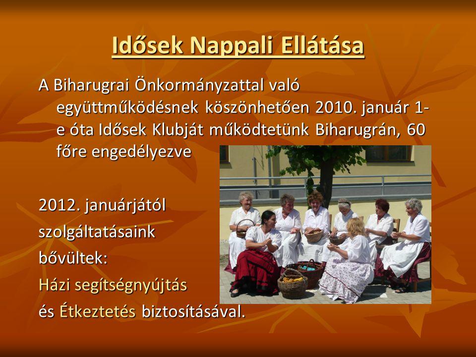 Idősek Nappali Ellátása A Biharugrai Önkormányzattal való együttműködésnek köszönhetően 2010. január 1- e óta Idősek Klubját működtetünk Biharugrán, 6
