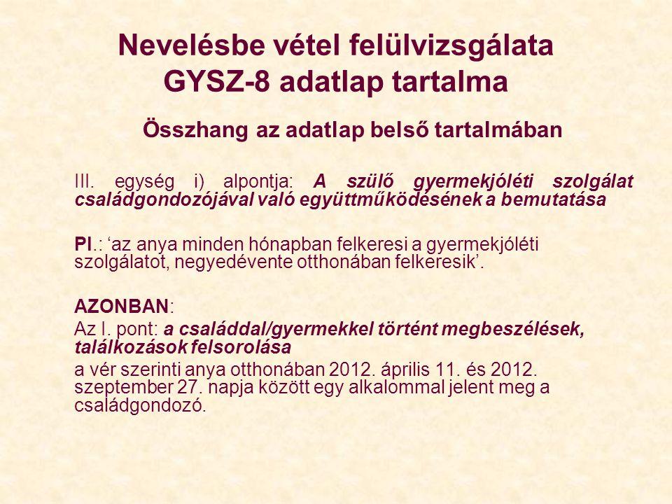 Nevelésbe vétel felülvizsgálata GYSZ-8 adatlap tartalma Összhang az adatlap belső tartalmában III. egység i) alpontja: A szülő gyermekjóléti szolgálat
