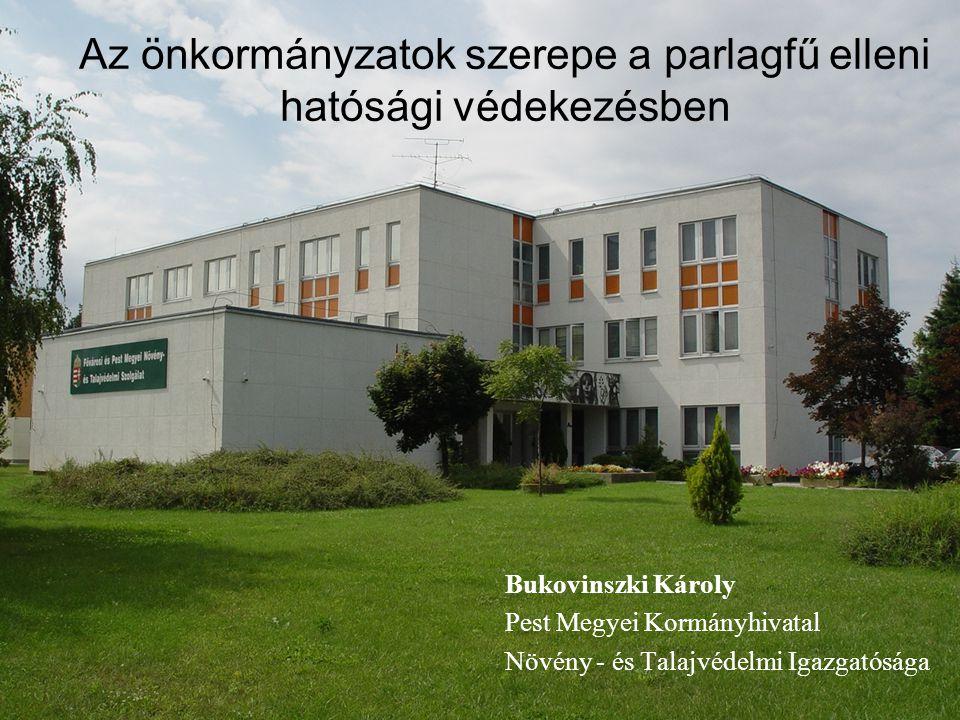 Az önkormányzatok szerepe a parlagfű elleni hatósági védekezésben Bukovinszki Károly Pest Megyei Kormányhivatal Növény - és Talajvédelmi Igazgatósága