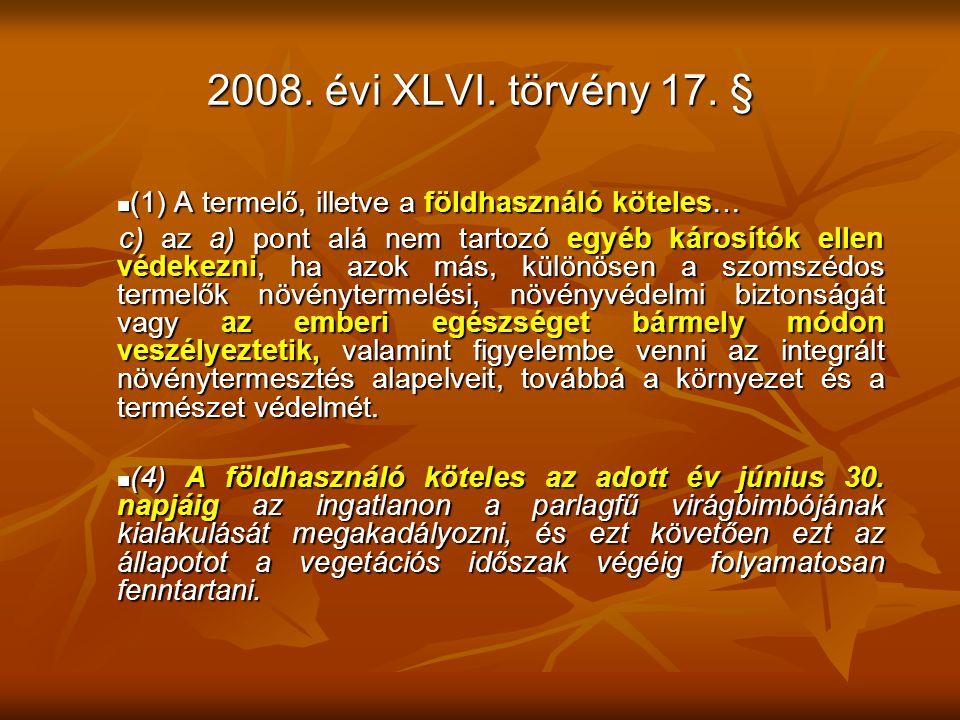 2008. évi XLVI. törvény 17. § (1) A termelő, illetve a földhasználó köteles… (1) A termelő, illetve a földhasználó köteles… c) az a) pont alá nem tart