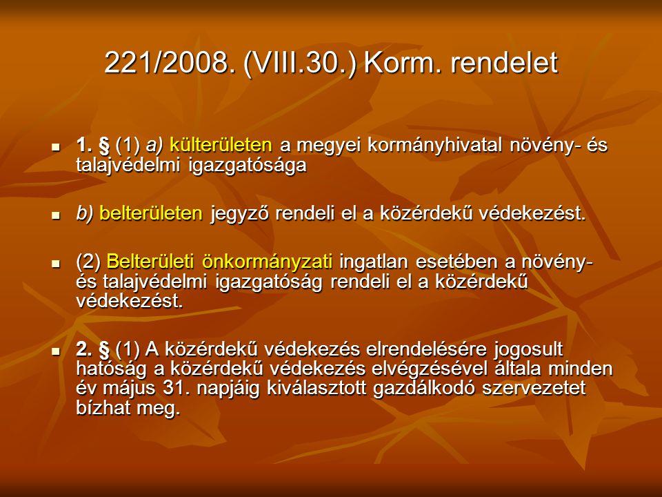 221/2008. (VIII.30.) Korm. rendelet 1. § (1) a) külterületen a megyei kormányhivatal növény- és talajvédelmi igazgatósága 1. § (1) a) külterületen a m