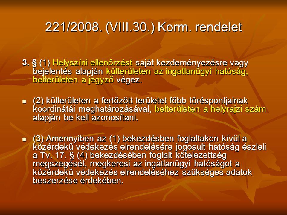 221/2008. (VIII.30.) Korm. rendelet 3. § (1) Helyszíni ellenőrzést saját kezdeményezésre vagy bejelentés alapján külterületen az ingatlanügyi hatóság,