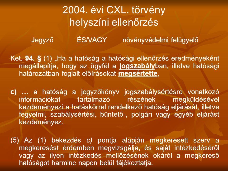"""2004. évi CXL. törvény helyszíni ellenőrzés JegyzőÉS/VAGYnövényvédelmi felügyelő Ket. 94. § (1) """"Ha a hatóság a hatósági ellenőrzés eredményeként megá"""