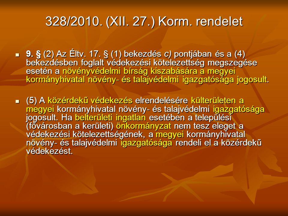 328/2010. (XII. 27.) Korm. rendelet 9. § (2) Az Éltv. 17. § (1) bekezdés c) pontjában és a (4) bekezdésben foglalt védekezési kötelezettség megszegése
