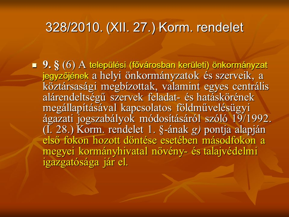 328/2010. (XII. 27.) Korm. rendelet 9. § (6) A települési (fővárosban kerületi) önkormányzat jegyzőjének a helyi önkormányzatok és szerveik, a köztárs