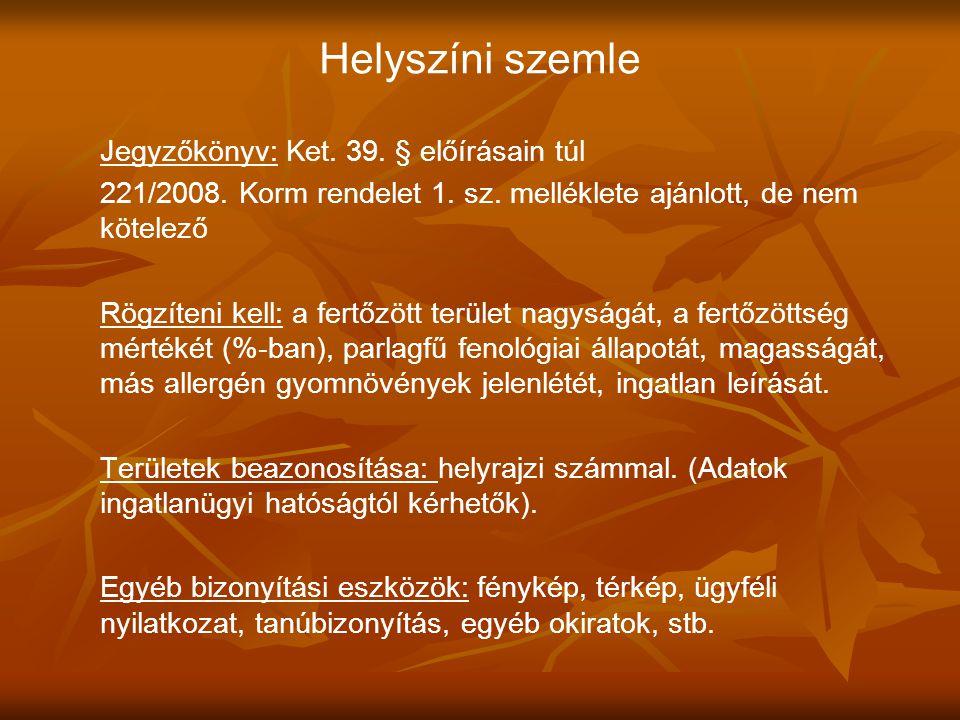 Helyszíni szemle Jegyzőkönyv: Ket. 39. § előírásain túl 221/2008. Korm rendelet 1. sz. melléklete ajánlott, de nem kötelező Rögzíteni kell: a fertőzöt