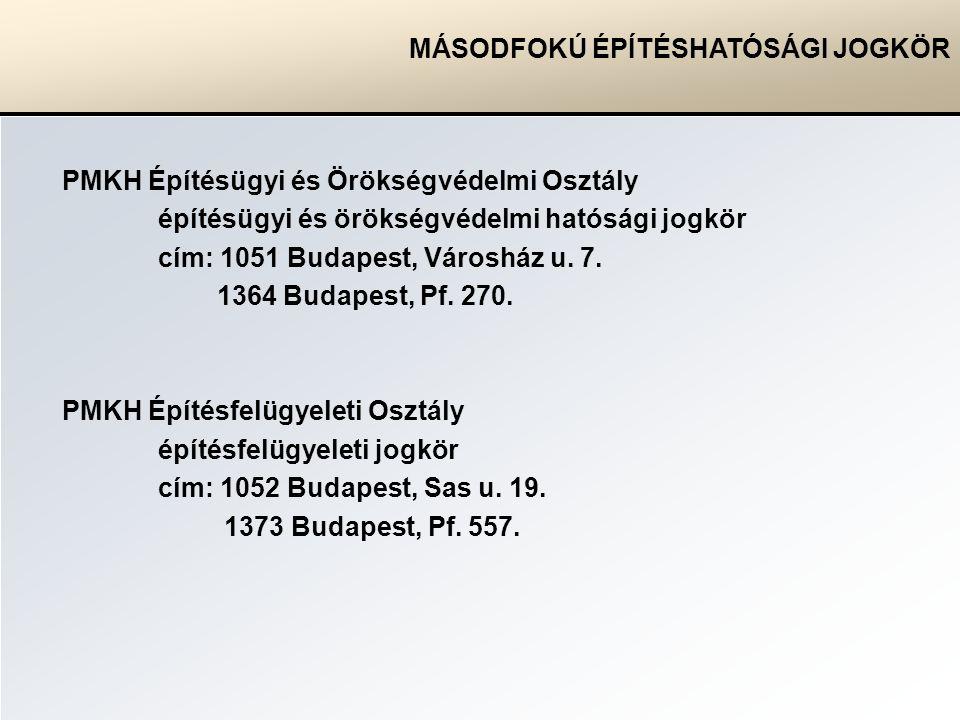 MÁSODFOKÚ ÉPÍTÉSHATÓSÁGI JOGKÖR PMKH Építésügyi és Örökségvédelmi Osztály építésügyi és örökségvédelmi hatósági jogkör cím: 1051 Budapest, Városház u.
