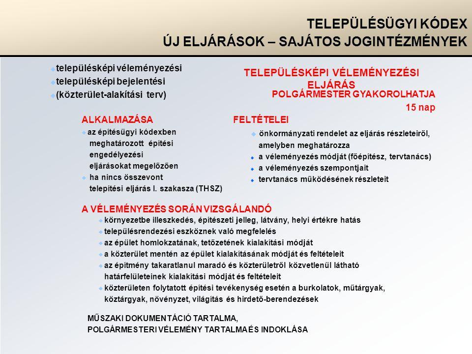  településképi véleményezési  településképi bejelentési  (közterület-alakítási terv) TELEPÜLÉSÜGYI KÓDEX ÚJ ELJÁRÁSOK – SAJÁTOS JOGINTÉZMÉNYEK TELEPÜLÉSKÉPI VÉLEMÉNYEZÉSI ELJÁRÁS FELTÉTELEI  önkormányzati rendelet az eljárás részleteiről, amelyben meghatározza a véleményezés módját (főépítész, tervtanács) a véleményezés szempontjait tervtanács működésének részleteit ALKALMAZÁSA  az építésügyi kódexben meghatározott építési engedélyezési eljárásokat megelőzően  ha nincs összevont telepítési eljárás I.