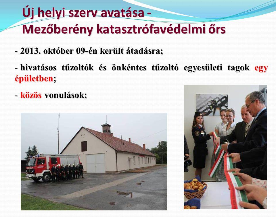 Új helyi szerv avatása - Mezőberény katasztrófavédelmi őrs - 2013. október 09-én került átadásra; - hivatásos tűzoltók és önkéntes tűzoltó egyesületi