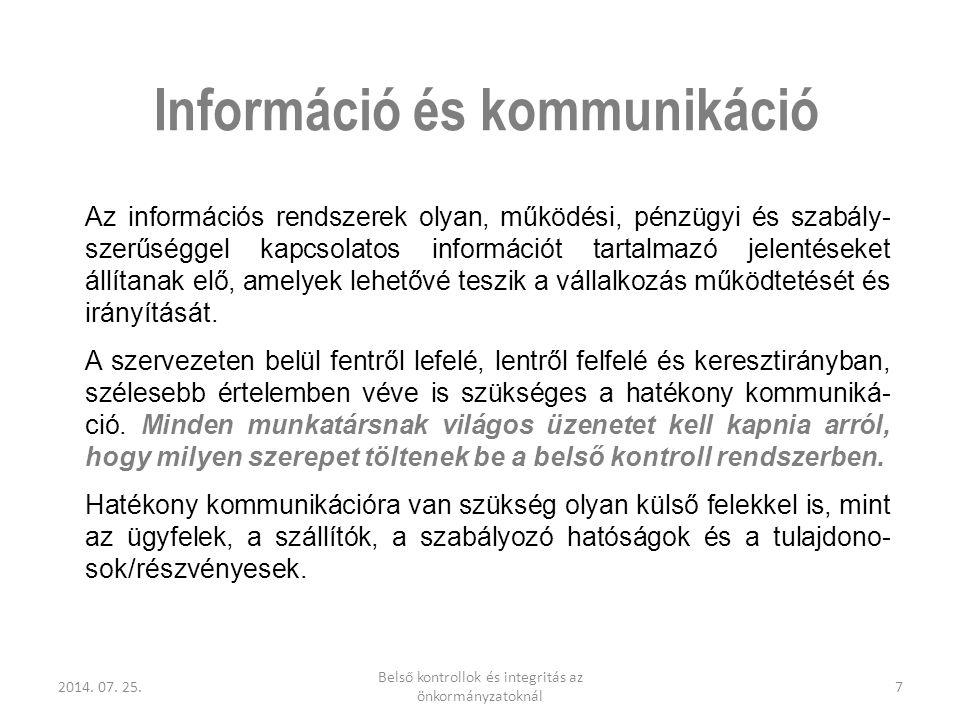 2014. 07. 25. Belső kontrollok és integritás az önkormányzatoknál 7 Információ és kommunikáció Az információs rendszerek olyan, működési, pénzügyi és