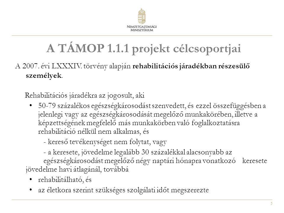 5 A TÁMOP 1.1.1 projekt célcsoportjai A 2007. évi LXXXIV. törvény alapján rehabilitációs járadékban részesülő személyek. Rehabilitációs járadékra az j