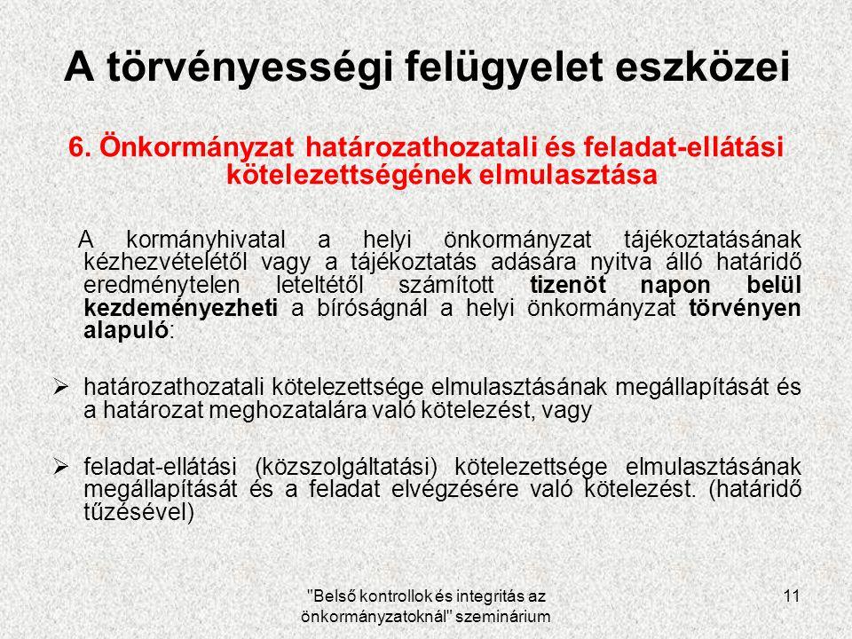 Belső kontrollok és integritás az önkormányzatoknál szeminárium 11 A törvényességi felügyelet eszközei 6.