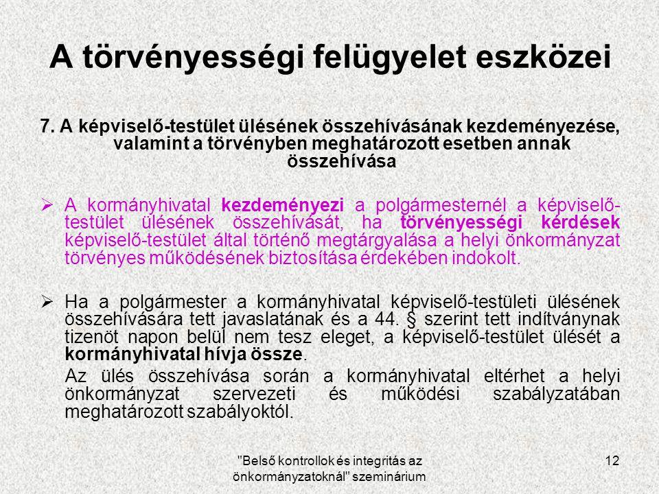 Belső kontrollok és integritás az önkormányzatoknál szeminárium 12 A törvényességi felügyelet eszközei 7.