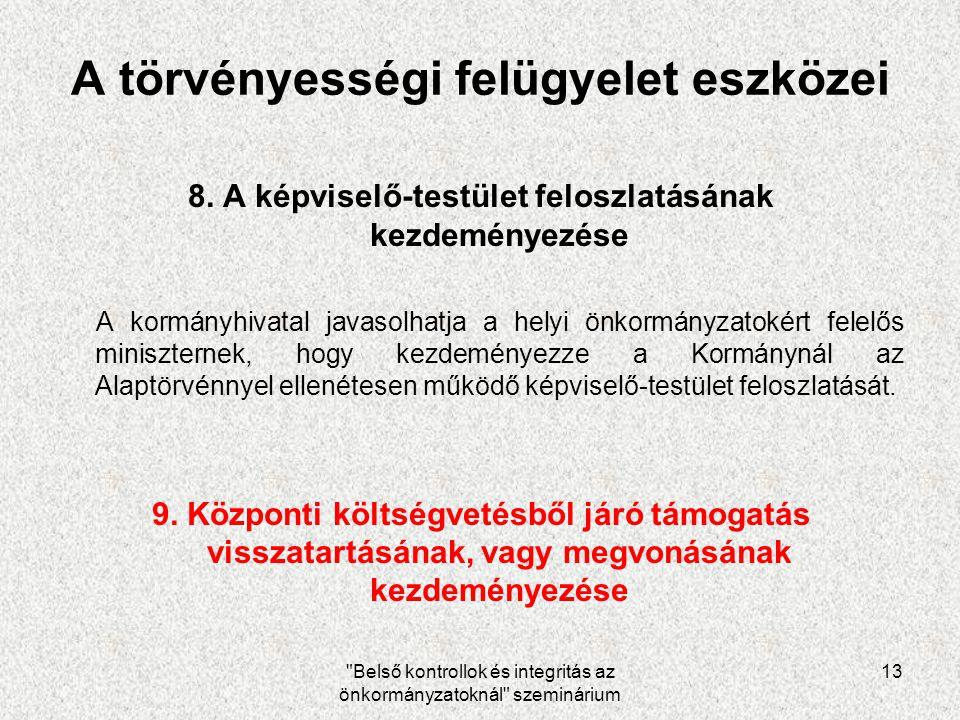 Belső kontrollok és integritás az önkormányzatoknál szeminárium 13 A törvényességi felügyelet eszközei 8.