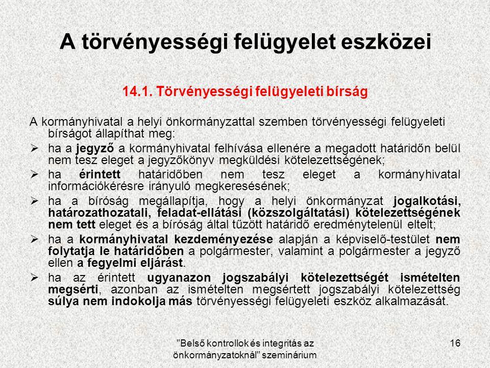 Belső kontrollok és integritás az önkormányzatoknál szeminárium 16 A törvényességi felügyelet eszközei 14.1.