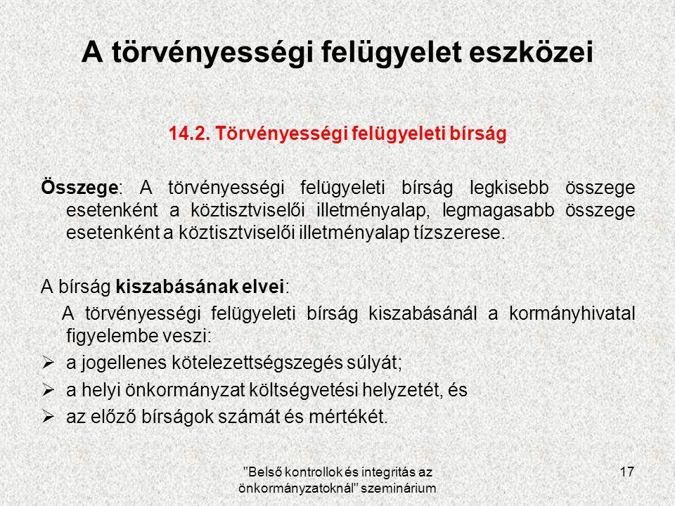 Belső kontrollok és integritás az önkormányzatoknál szeminárium 17 A törvényességi felügyelet eszközei 14.2.