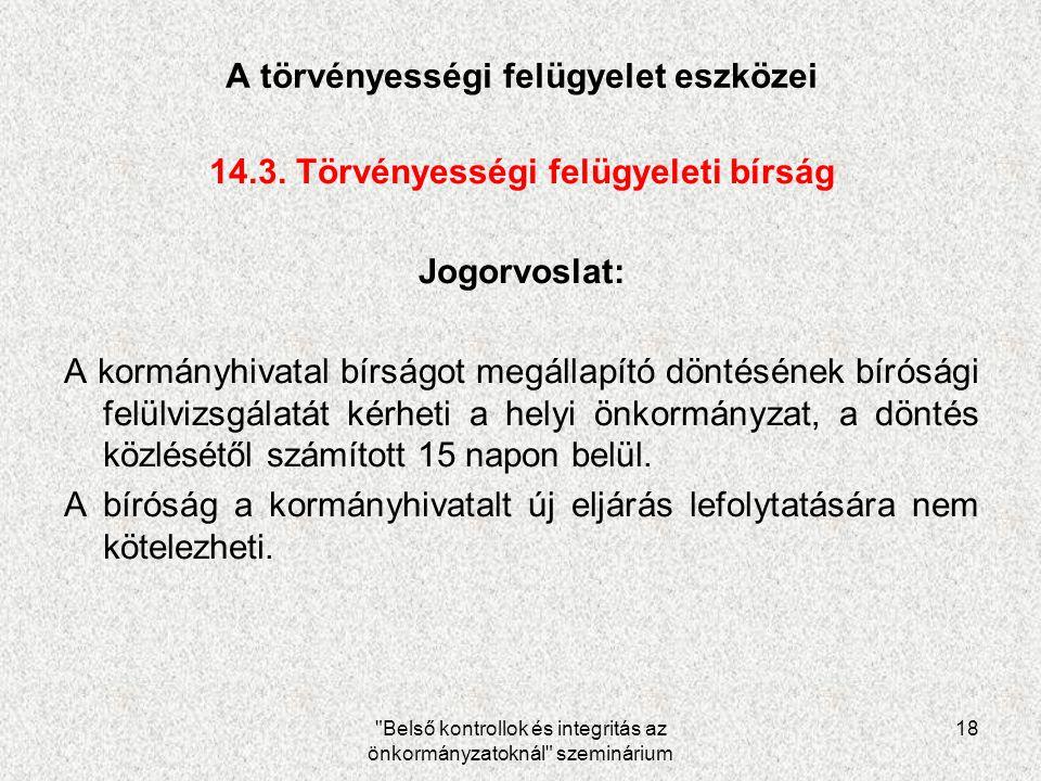 Belső kontrollok és integritás az önkormányzatoknál szeminárium 18 A törvényességi felügyelet eszközei 14.3.