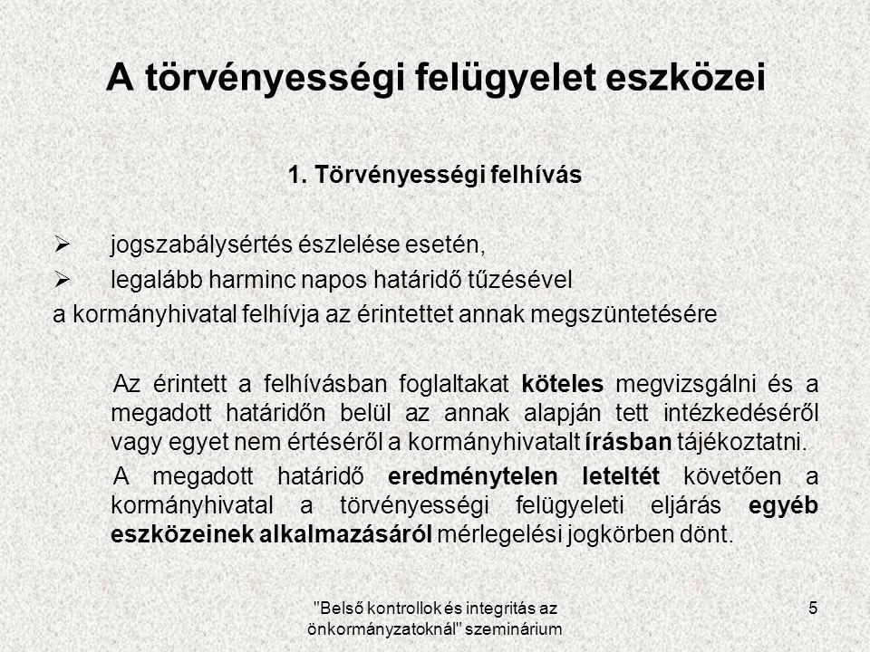 Belső kontrollok és integritás az önkormányzatoknál szeminárium 5 A törvényességi felügyelet eszközei 1.