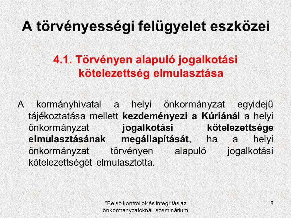 Belső kontrollok és integritás az önkormányzatoknál szeminárium 8 A törvényességi felügyelet eszközei 4.1.