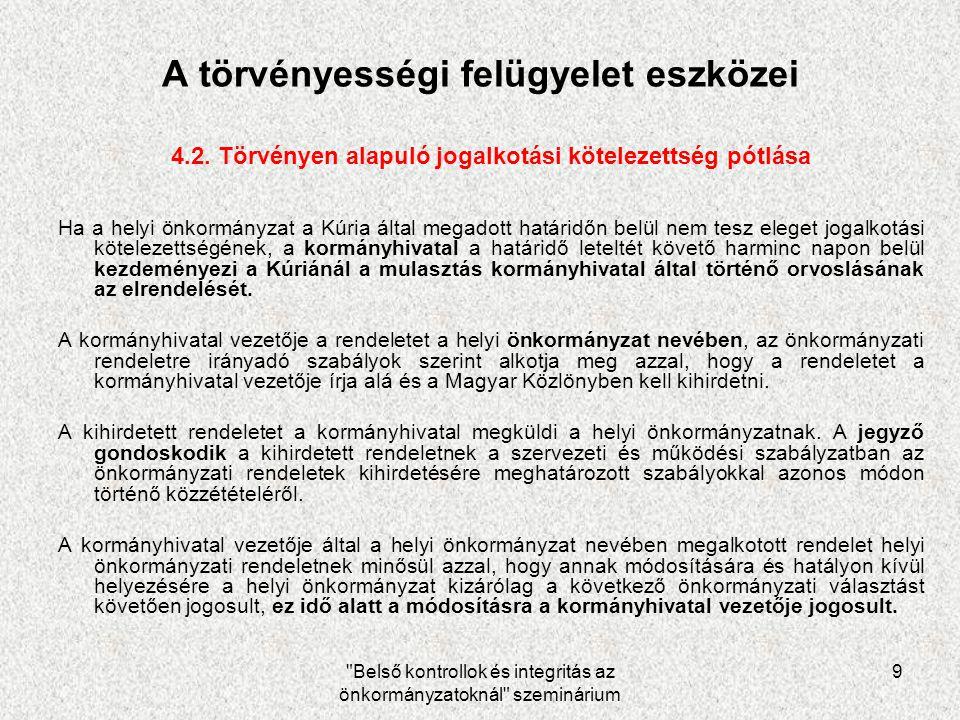 Belső kontrollok és integritás az önkormányzatoknál szeminárium 9 A törvényességi felügyelet eszközei 4.2.