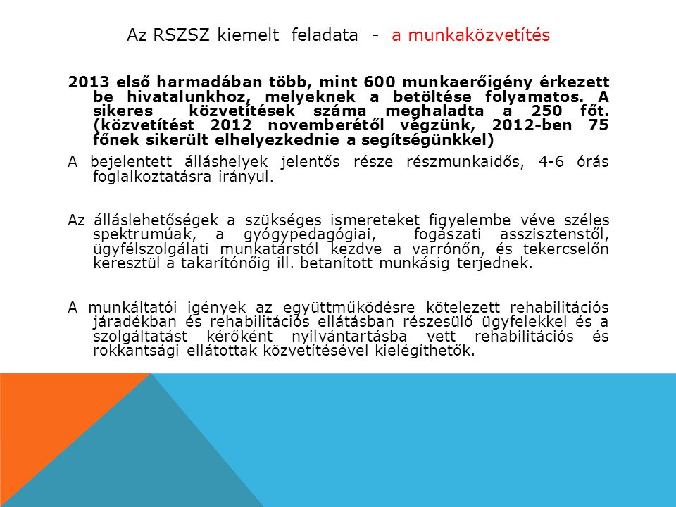 Az RSZSZ kiemelt feladata - a munkaközvetítés 2013 első harmadában több, mint 600 munkaerőigény érkezett be hivatalunkhoz, melyeknek a betöltése folyamatos.