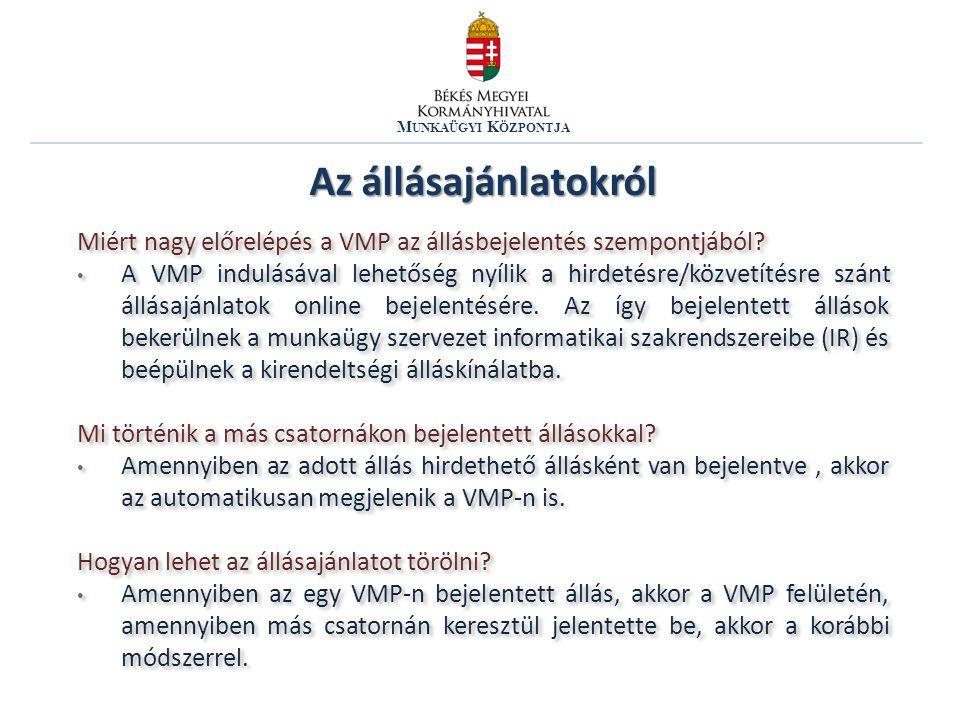 M UNKAÜGYI K ÖZPONTJA Miért nagy előrelépés a VMP az állásbejelentés szempontjából? A VMP indulásával lehetőség nyílik a hirdetésre/közvetítésre szánt