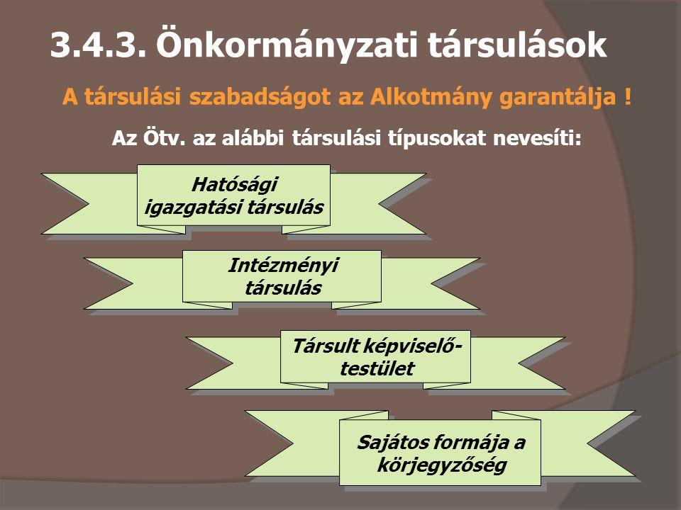 3.4.3.Önkormányzati társulások A társulási szabadságot az Alkotmány garantálja .
