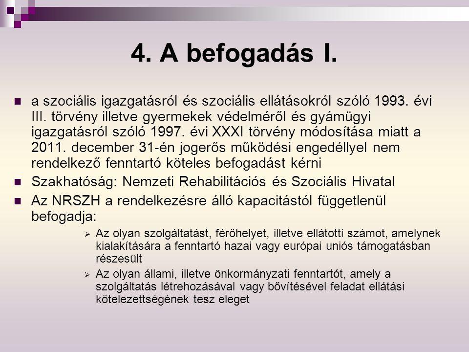 4. A befogadás I. a szociális igazgatásról és szociális ellátásokról szóló 1993. évi III. törvény illetve gyermekek védelméről és gyámügyi igazgatásró