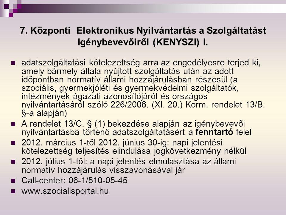 7. Központi Elektronikus Nyilvántartás a Szolgáltatást Igénybevevőiről (KENYSZI) I. adatszolgáltatási kötelezettség arra az engedélyesre terjed ki, am