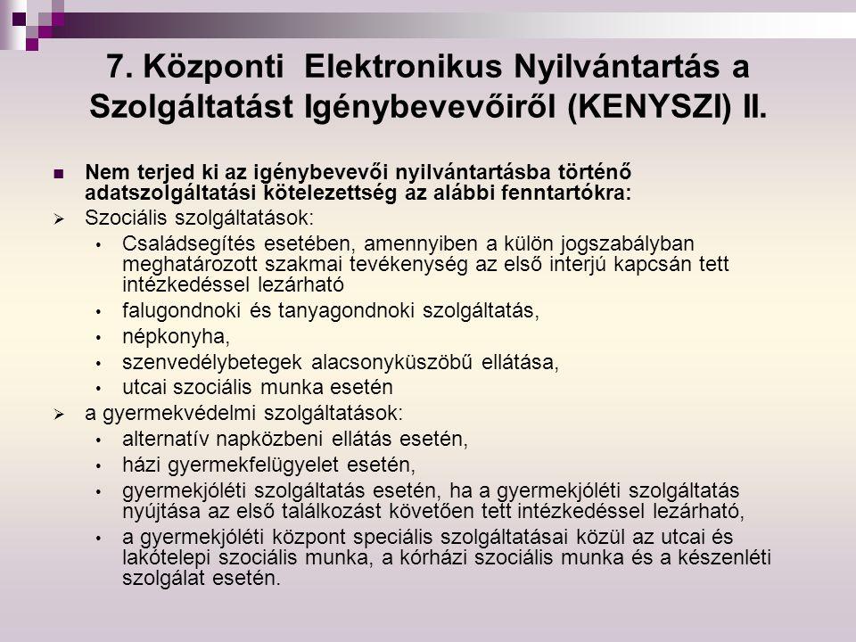 7. Központi Elektronikus Nyilvántartás a Szolgáltatást Igénybevevőiről (KENYSZI) II. Nem terjed ki az igénybevevői nyilvántartásba történő adatszolgál