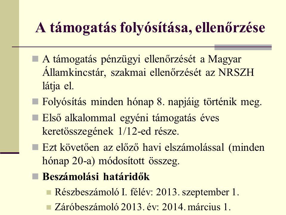 A támogatás folyósítása, ellenőrzése A támogatás pénzügyi ellenőrzését a Magyar Államkincstár, szakmai ellenőrzését az NRSZH látja el. Folyósítás mind