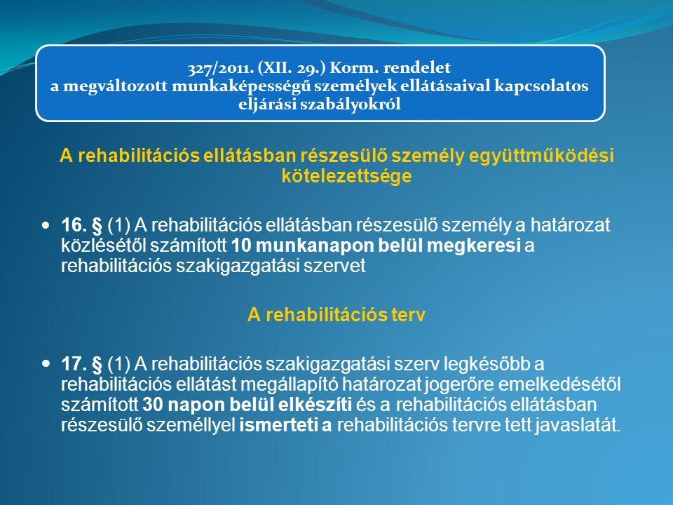 327/2011. (XII. 29.) Korm. rendelet a megváltozott munkaképességű személyek ellátásaival kapcsolatos eljárási szabályokról A rehabilitációs ellátásban