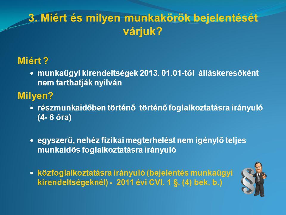 3. Miért és milyen munkakörök bejelentését várjuk? Miért ? munkaügyi kirendeltségek 2013. 01.01-től álláskeresőként nem tarthatják nyilván Milyen? rés