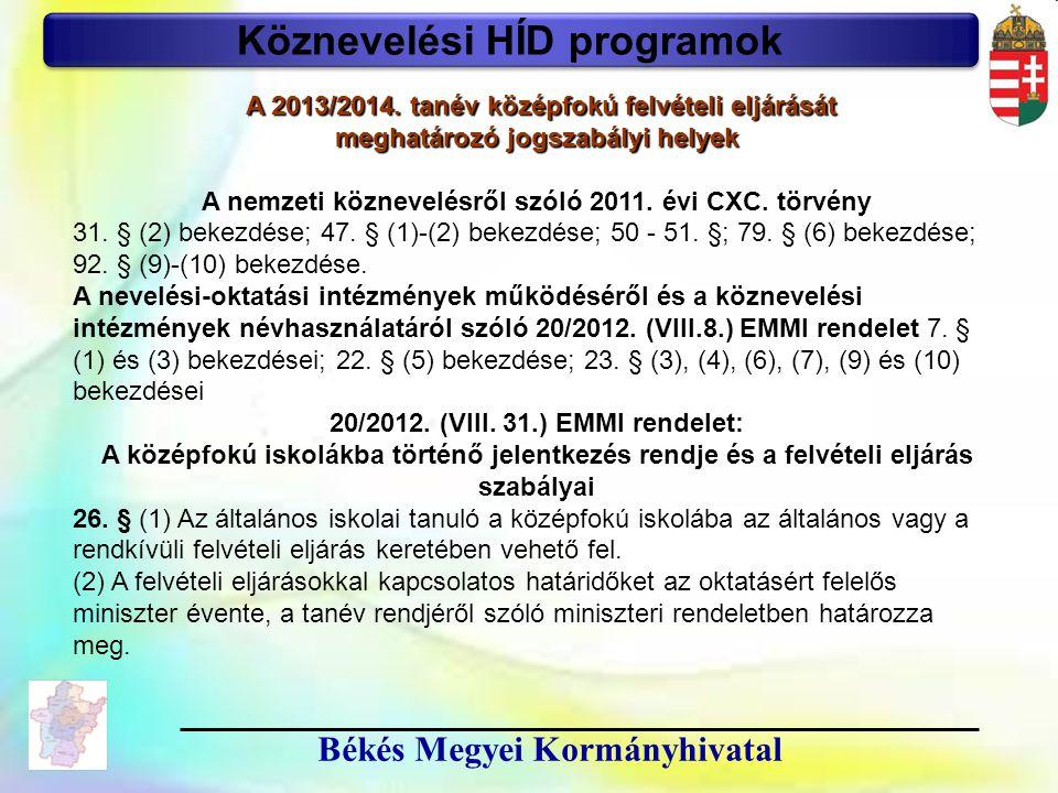 18 Békés Megyei Kormányhivatal Köznevelési HÍD programok A 2013/2014. tanév középfokú felvételi eljárását meghatározó jogszabályi helyek A nemzeti köz