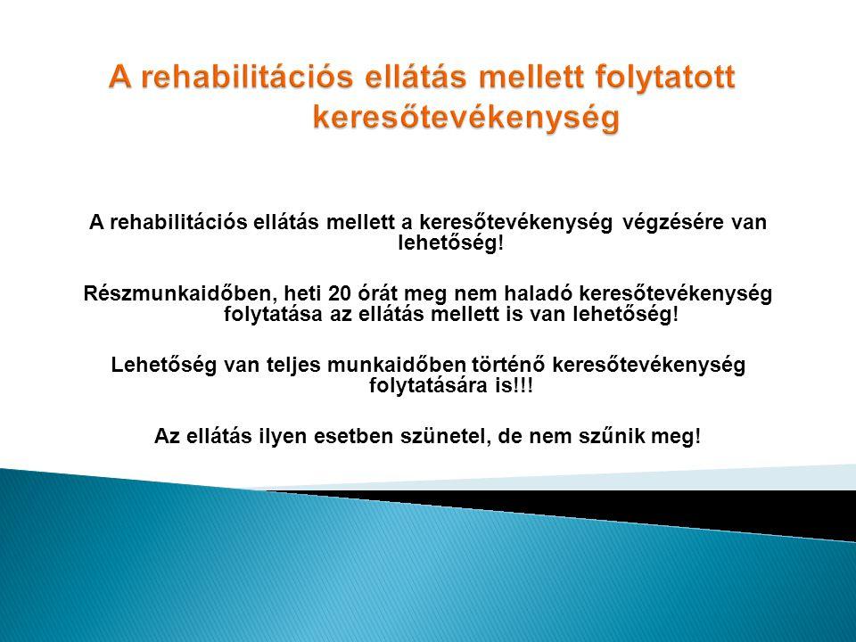 A rehabilitációs ellátás mellett a keresőtevékenység végzésére van lehetőség! Részmunkaidőben, heti 20 órát meg nem haladó keresőtevékenység folytatás