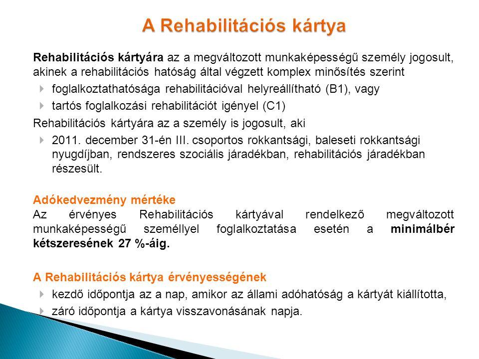 A Rehabilitációs kártya Rehabilitációs kártyára az a megváltozott munkaképességű személy jogosult, akinek a rehabilitációs hatóság által végzett kompl