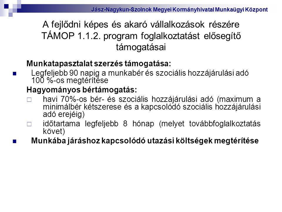 A fejlődni képes és akaró vállalkozások részére TÁMOP 1.1.2. program foglalkoztatást elősegítő támogatásai Munkatapasztalat szerzés támogatása: Legfel