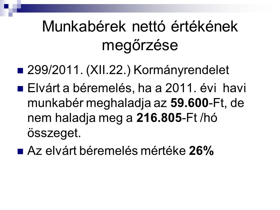 Munkabérek nettó értékének megőrzése 299/2011. (XII.22.) Kormányrendelet Elvárt a béremelés, ha a 2011. évi havi munkabér meghaladja az 59.600-Ft, de