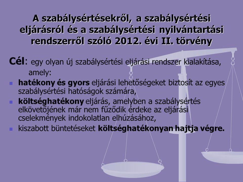 A szabálysértésekről, a szabálysértési eljárásról és a szabálysértési nyilvántartási rendszerről szóló 2012. évi II. törvény Cél: egy olyan új szabály
