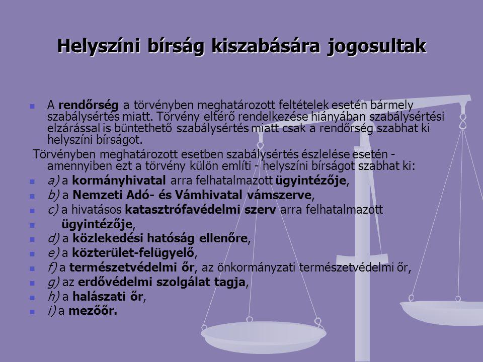 Helyszíni bírság kiszabására jogosultak A rendőrség a törvényben meghatározott feltételek esetén bármely szabálysértés miatt. Törvény eltérő rendelkez