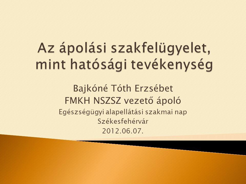 Bajkóné Tóth Erzsébet FMKH NSZSZ vezető ápoló Egészségügyi alapellátási szakmai nap Székesfehérvár 2012.06.07.