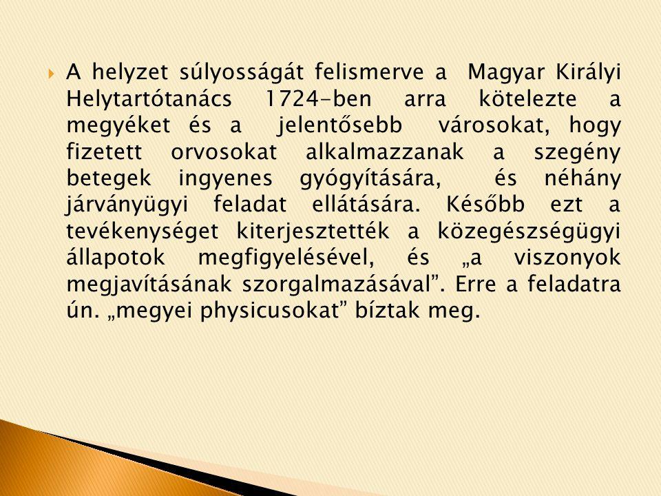  A magyar tisztiorvoslás alapító okiratát 1752-ben adták ki, majd 1770-ben jelenik meg az első magyar egészségügyi törvény.