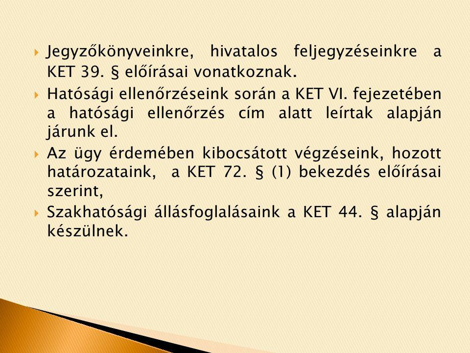  Jegyzőkönyveinkre, hivatalos feljegyzéseinkre a KET 39.