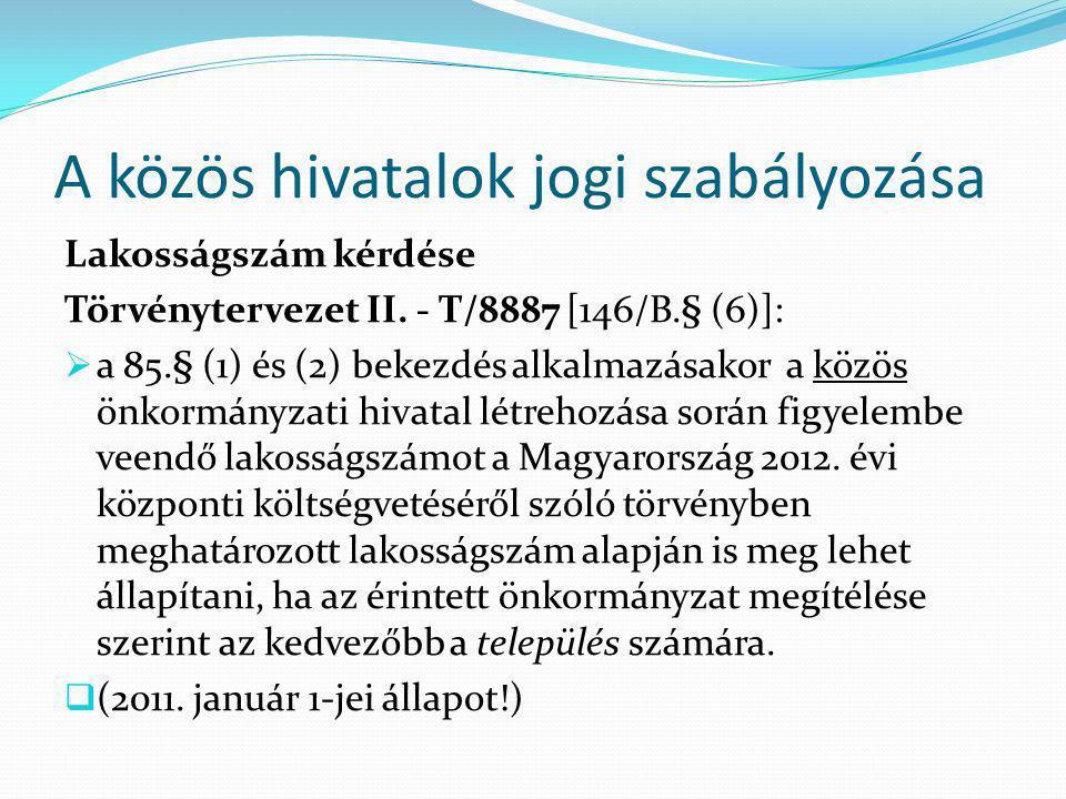 A közös hivatalok jogi szabályozása Lakosságszám kérdése Törvénytervezet II.