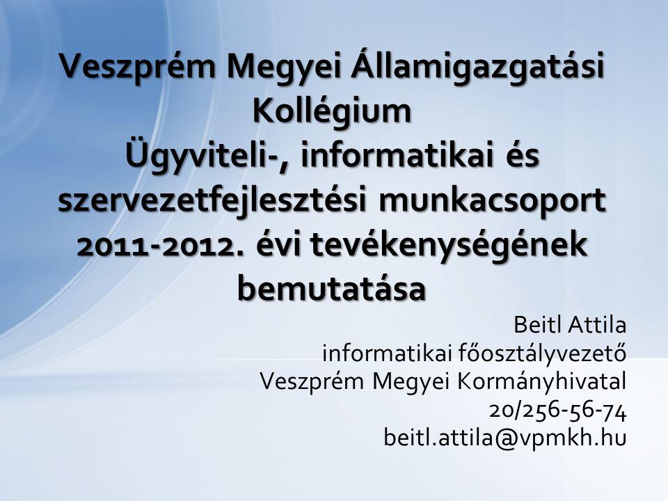 Beitl Attila informatikai főosztályvezető Veszprém Megyei Kormányhivatal 20/256-56-74 beitl.attila@vpmkh.hu Veszprém Megyei Államigazgatási Kollégium