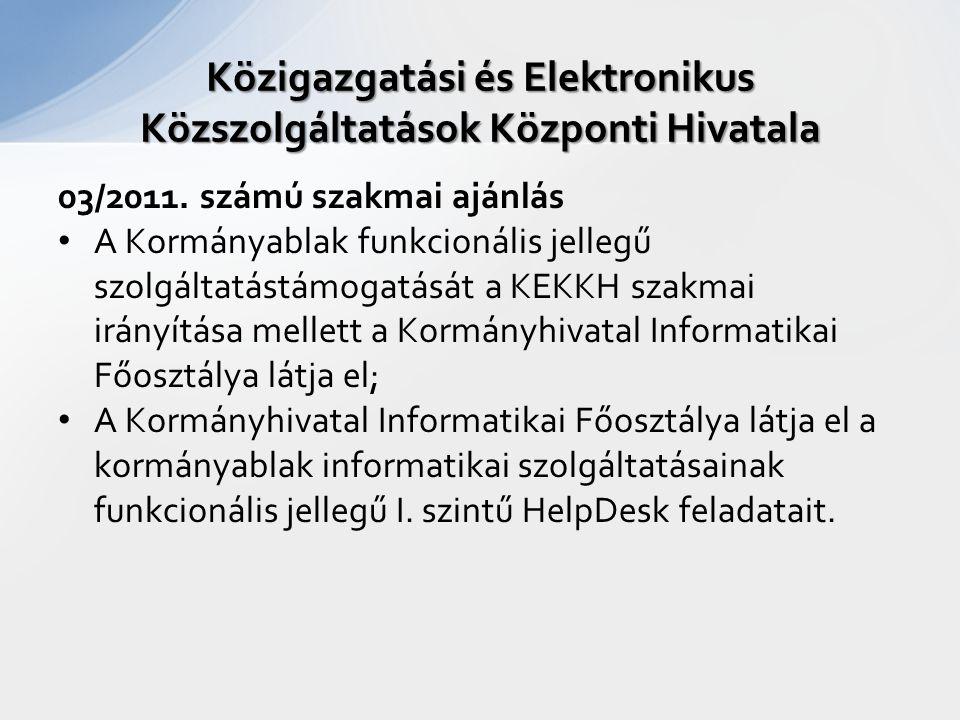 03/2011. számú szakmai ajánlás A Kormányablak funkcionális jellegű szolgáltatástámogatását a KEKKH szakmai irányítása mellett a Kormányhivatal Informa