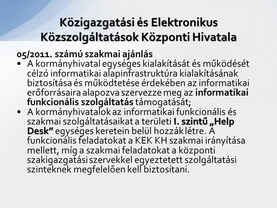 05/2011. számú szakmai ajánlás A kormányhivatal egységes kialakítását és működését célzó informatikai alapinfrastruktúra kialakításának biztosítása és
