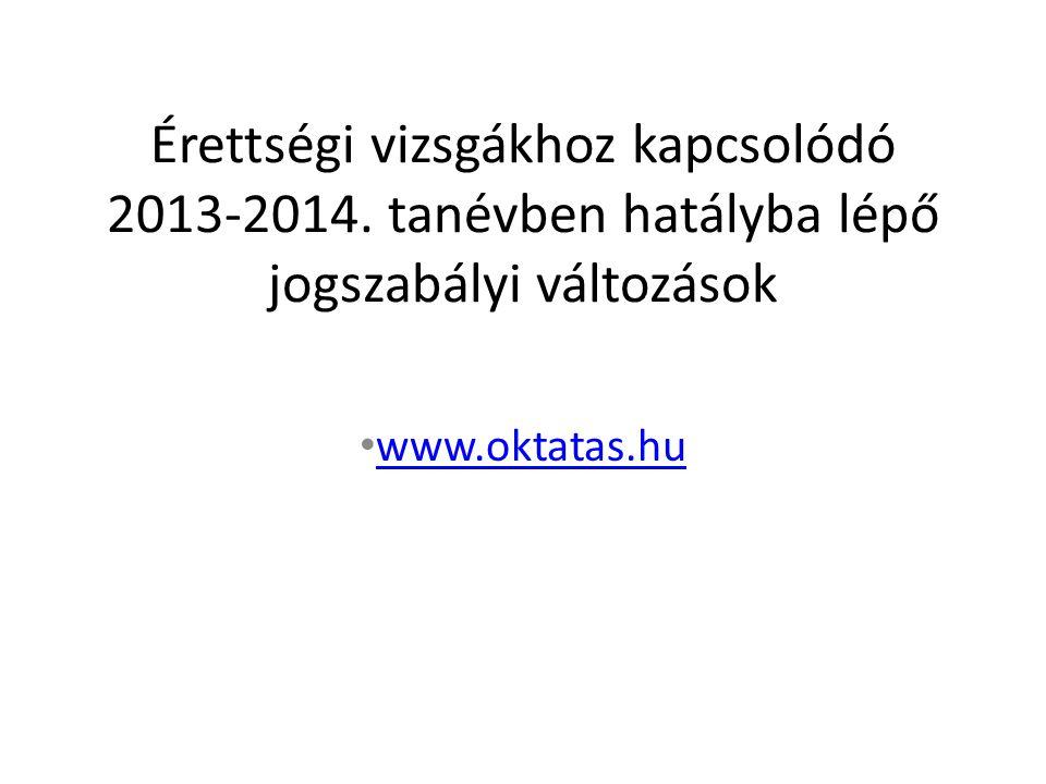 Érettségi vizsgákhoz kapcsolódó 2013-2014. tanévben hatályba lépő jogszabályi változások www.oktatas.hu