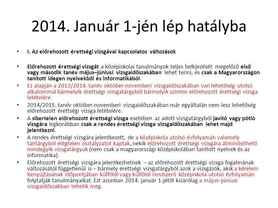 2014. Január 1-jén lép hatályba I. Az előrehozott érettségi vizsgával kapcsolatos változások Előrehozott érettségi vizsgát a középiskolai tanulmányok